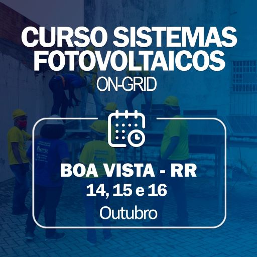 CURSO SISTEMAS FOTOVOLTAICOS ON-GRID – BOA VISTA/RR- 14, 15 e 16 de OUTUBRO de 2021